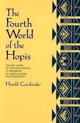 The Fourth World of the Hopis: The Epic Story of the Hopi Indians as Preserved in Their Legends and Traditions als Taschenbuch