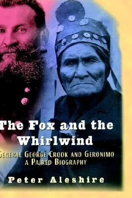 The Fox and the Whirlwind: General George Crook and Geronimo, a Paired Biography als Buch