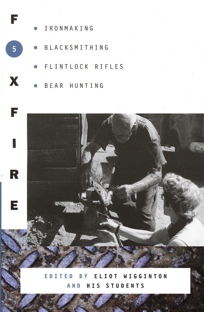 Foxfire 5: Ironmaking, Blacksmithing, Flintlock Rifles, Bear Hunting als Taschenbuch