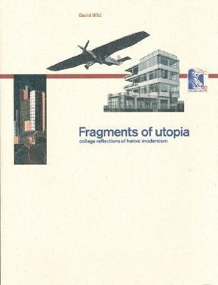 Fragments of Utopia: Collage Reflections of Heroic Modernism als Taschenbuch