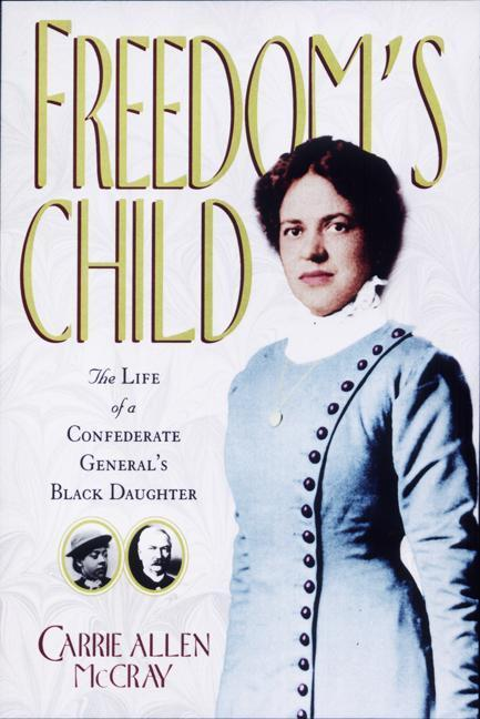 Freedom's Child: The Life of a Confederate General's Black Daughter als Buch
