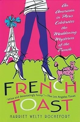 French Toast: An American in Paris Celebrates the Maddening Mysteries of the French als Hörbuch