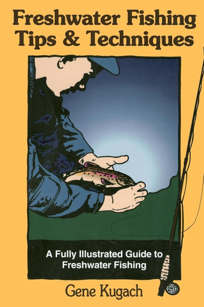 Freshwater Fishing Tips & Techniques: A Fully Illustrated Guide to Freshwater Fishing als Taschenbuch
