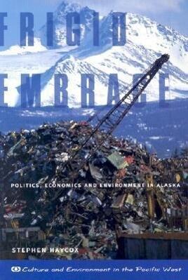 Frigid Embrace: Politics, Economics, and Environment in Alaska als Taschenbuch