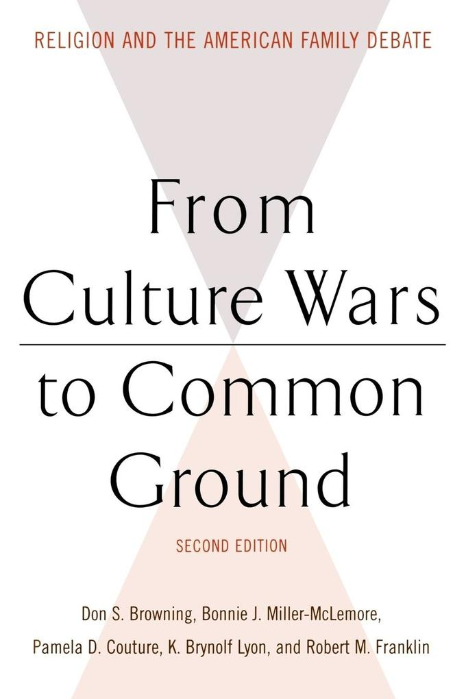 From Culture Wars to Common Ground: Religion and the American Family Debate als Taschenbuch