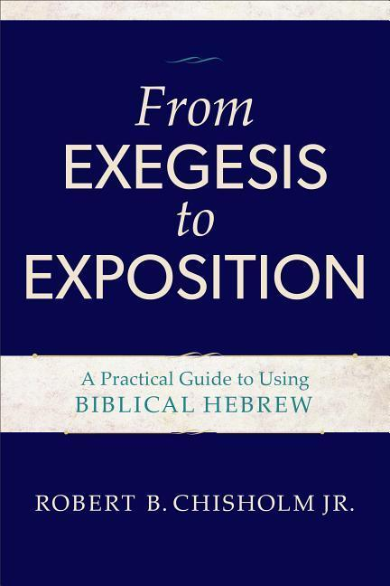 From Exegesis to Exposition: A Practical Guide to Using Biblical Hebrew als Taschenbuch
