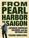 From Pearl Harbor to Saigon: Japanese American Soldiers and the Vietnam War