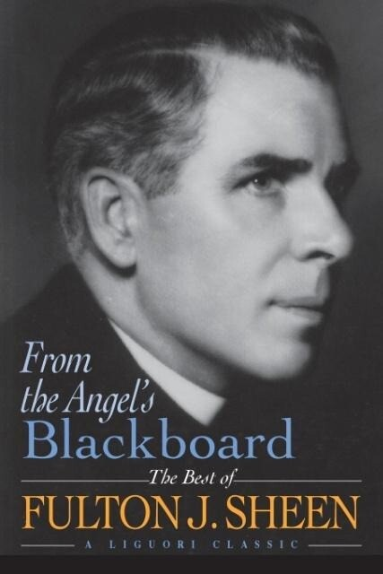 From the Angel's Blackboard: The Best of Fulton J. Sheen als Taschenbuch