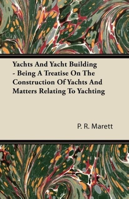 Yachts And Yacht Building - Being A Treatise On...