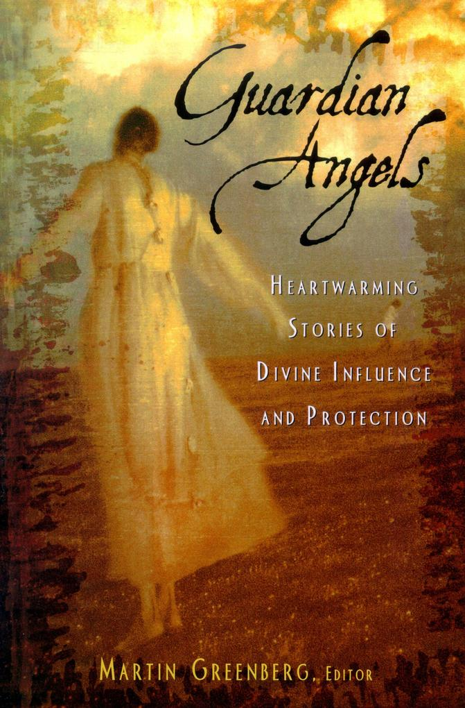 Guardian Angels: Heart-Warming Stories of Divine Influence and Protection als Taschenbuch