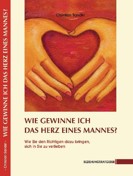 Christian Sander: Wie gewinne ich das Herz eines Mannes