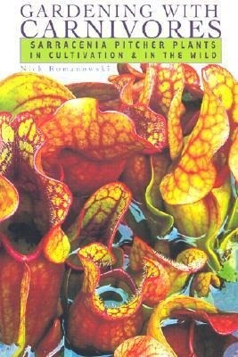 Gardening with Carnivores: Sarracenia Pitcher Plants in Cultivation & in the Wild als Taschenbuch