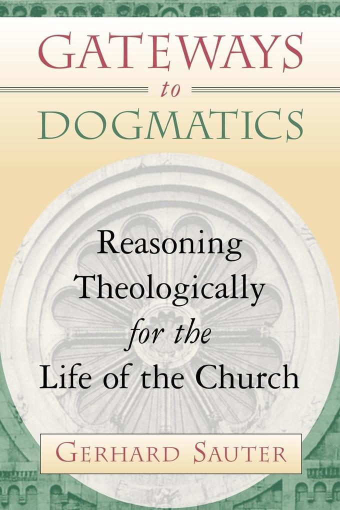 Gateways to Dogmatics: Reasoning Theologically for the Life of the Church als Taschenbuch