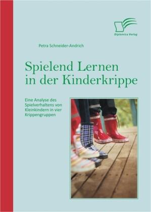 Spielend Lernen in der Kinderkrippe: Eine Analyse des Spielverhaltens von Kleinkindern in vier Krippengruppen als Buch