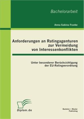 Anforderungen an Ratingagenturen zur Vermeidung von Interessenkonflikten: unter besonderer Berücksichtigung der EU-Ratingverordnung als Buch