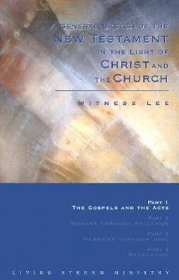 A General Sketch of the New Testament in the Light of Christ and the Church: The Gospels and the Acts als Taschenbuch