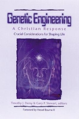 Genetic Engineering: A Christian Response: Crucial Considerations for Shaping Life als Buch