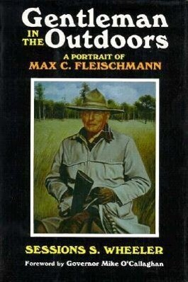 Gentleman in the Outdoors: A Portrait of Max C. Fleischmann als Buch