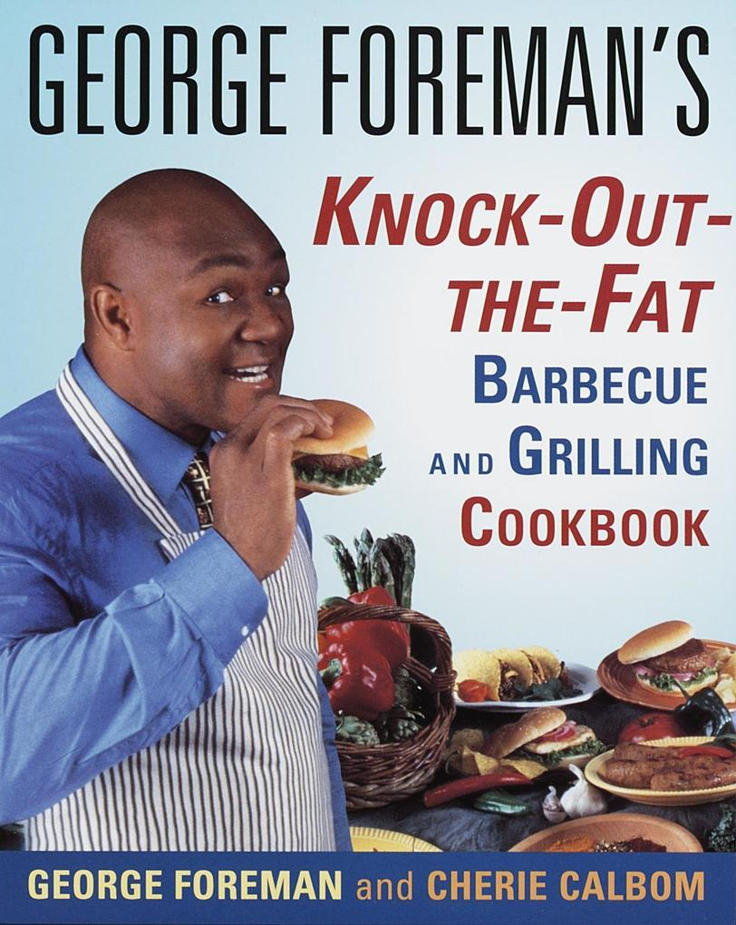 George Foreman's Knock-Out-The-Fat Barbecue and Grilling Cookbook als Taschenbuch