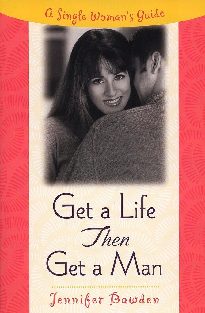 Get a Life, Then Get a Man: A Single Woman's Guide als Taschenbuch