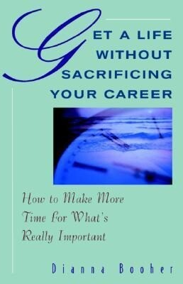 Get a Life Without Sacrificing Your Career: How to Make More Time for What's Reallyl Important als Taschenbuch