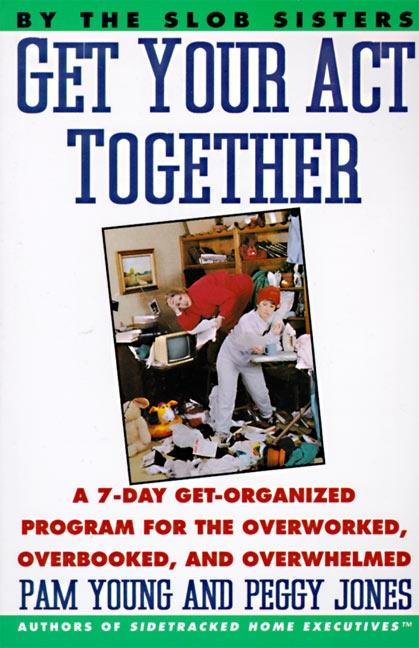 Get Your Act Together: 7-Day Get-Organized Program for the Overworked, Overbooked, and Overwhelmed, a als Taschenbuch