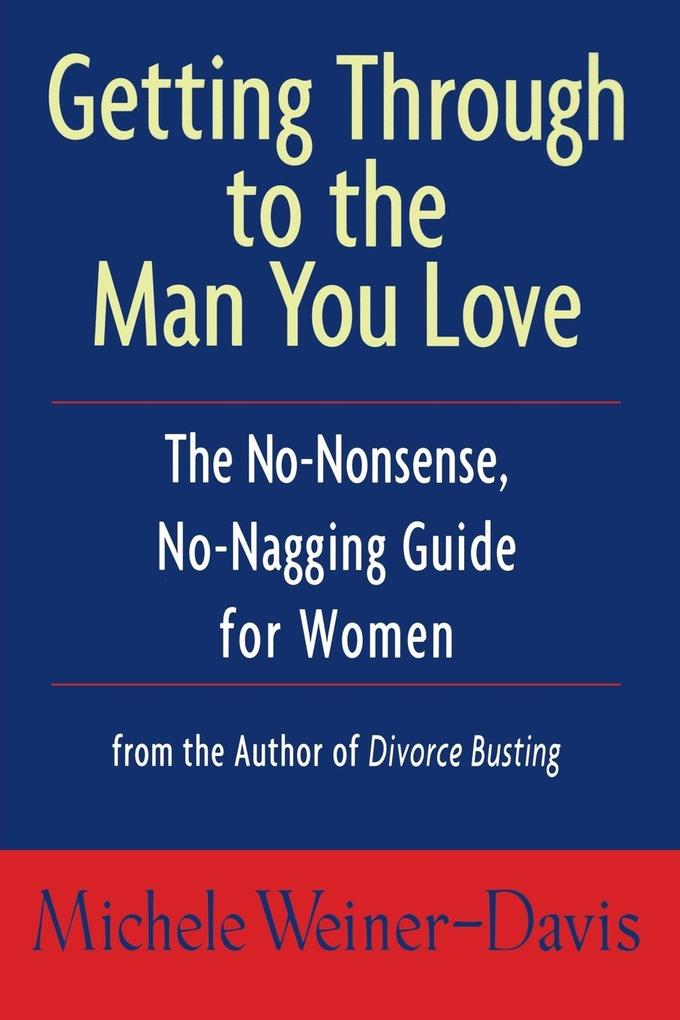 Getting Through to the Man You Love: The No-Nonsense, No-Nagging Guide for Women als Taschenbuch