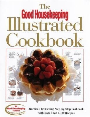 The Good Housekeeping Illustrated Cookbook: America's Bestselling Step-By-Step Cookbook, with More Than 1,400 Recipes als Buch
