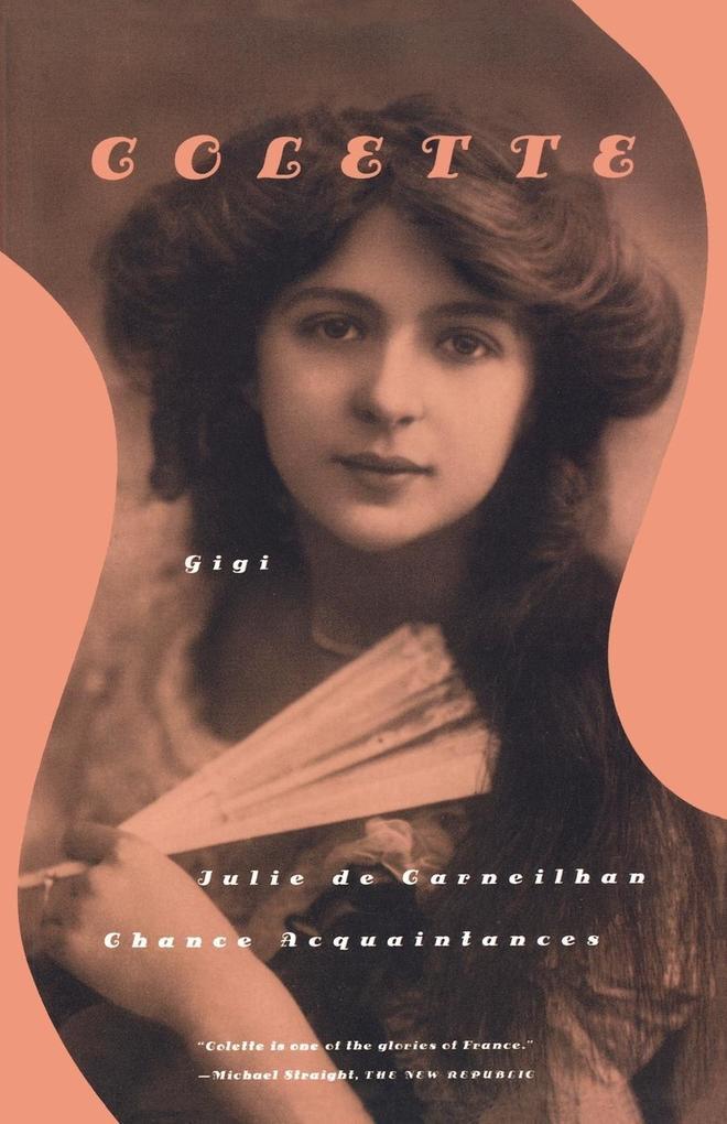 Gigi, Julie de Carneilhan, and Chance Acquaintances: Three Short Novels als Taschenbuch