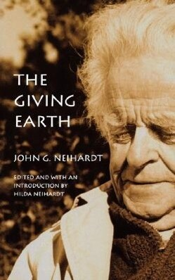 The Giving Earth: A John G. Neihardt Reader als Taschenbuch