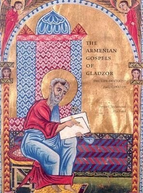 The Armenian Gospels of Gladzor: The Life of Christ Illuminated als Taschenbuch
