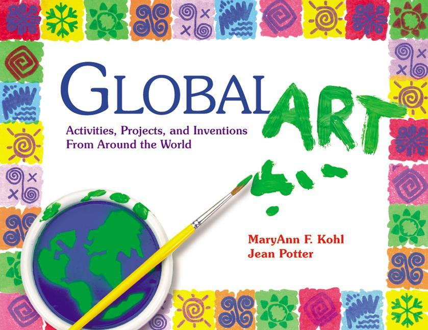 Global Art: Activities, Projects, and Inventions from Around the World als Taschenbuch