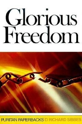 Glorious Freedom: The Excellency of the Gospel Above the Law als Taschenbuch