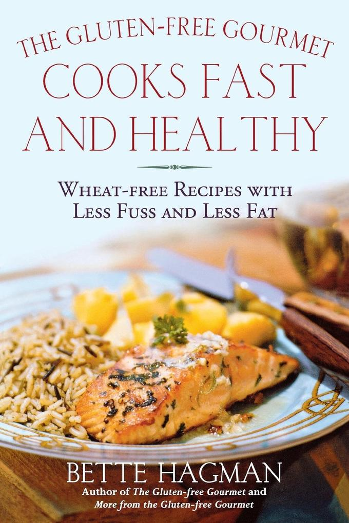 The Gluten-Free Gourmet Cooks Fast and Healthy: Wheat-Free Recipes with Less Fuss and Less Fat als Taschenbuch