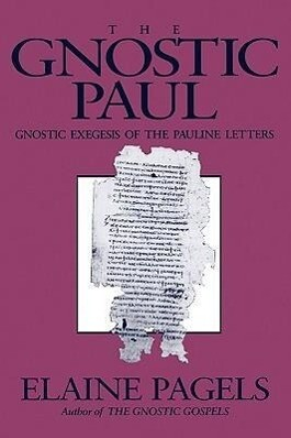 Gnostic Paul: Gnostic Exegesis of the Pauline Letters als Taschenbuch
