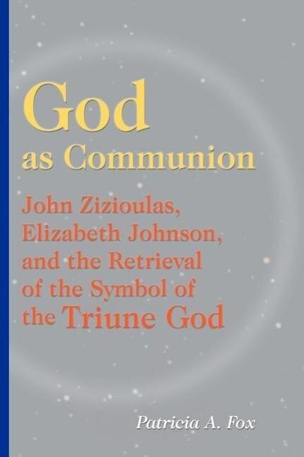 God as Communion: John Zizioulas, Elizabeth Johnson, and the Retrieval of the Symbol of the Triune God als Taschenbuch
