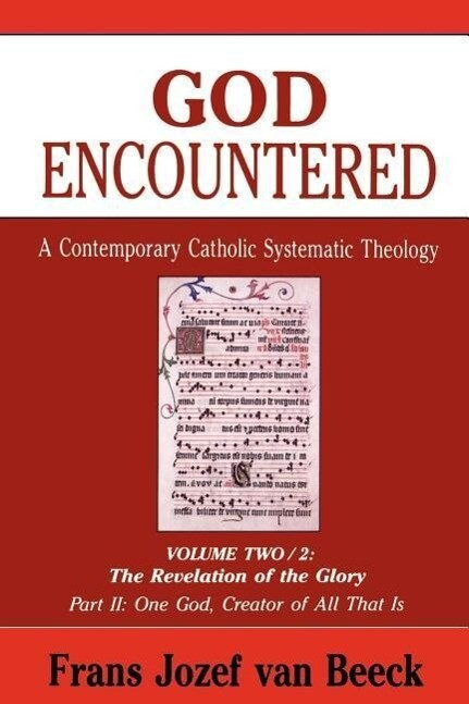God Encountered: A Contemporary Catholic Systematic Theology, Volume Two/2: The Revelation of the Glory Part II: One God, Creator of All That Is als Taschenbuch