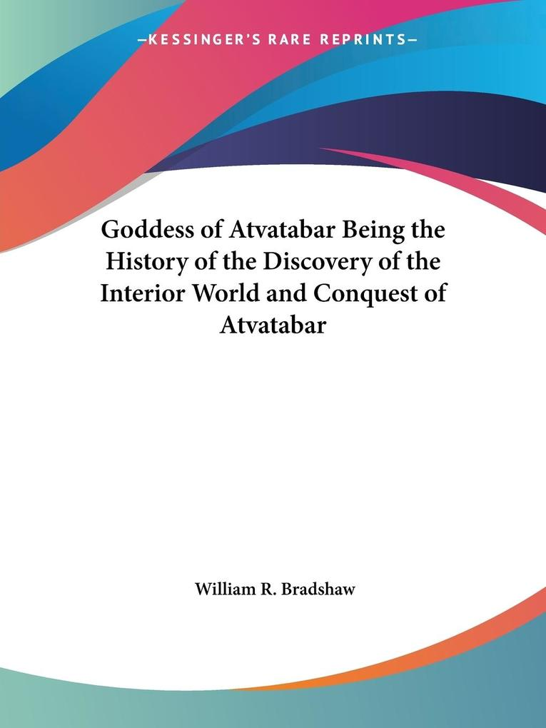 Goddess of Atvatabar Being the History of the Discovery of the Interior World and Conquest of Atvatabar als Taschenbuch