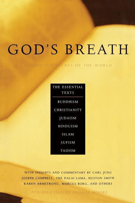 God's Breath: Sacred Scriptures of the World -- The Essential Texts of Buddhism, Christianity, Judaism, Islam, Hinduism, Suf als Taschenbuch