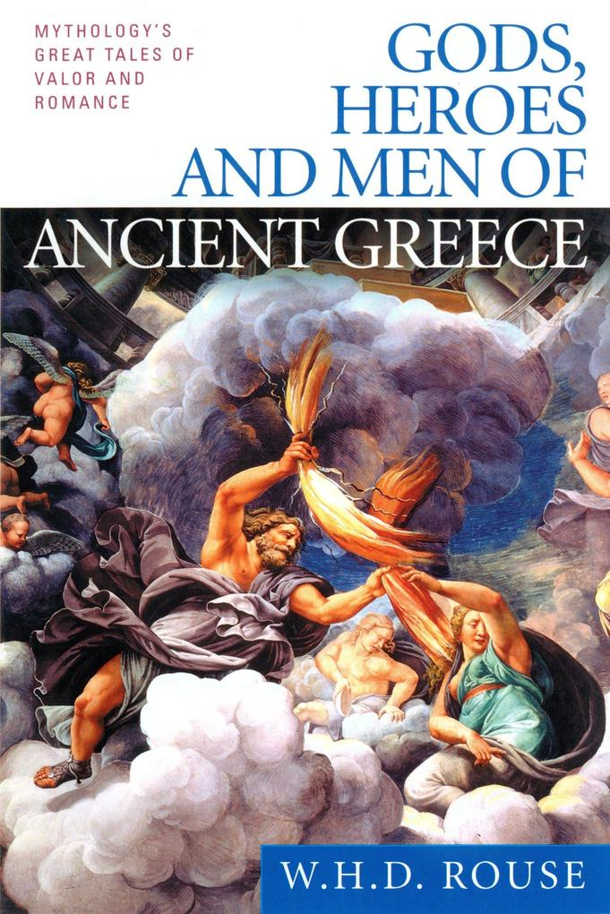 Gods, Heroes and Men of Ancient Greece: Mythology's Great Tales of Valor and Romance als Taschenbuch