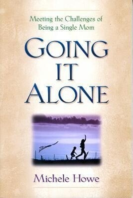 Going It Alone: Meeting the Challenges of Being a Single Mom als Taschenbuch