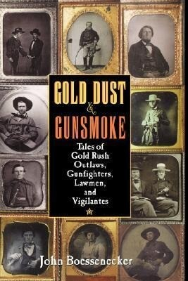 Gold Dust and Gunsmoke: Tales of Gold Rush Outlaws, Gunfighters, Lawmen, and Vigilantes als Buch