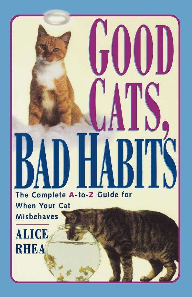 Good Cats, Bad Habits: The Complete A to Z Guide for When Your Cat Misbehaves als Taschenbuch