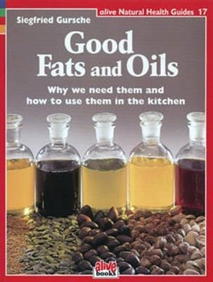 Good Fats and Oils: Why We Need Them and How to Use Them in the Kitchen als Taschenbuch