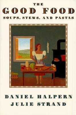 The Good Food: Soups, Stews, and Pastas als Taschenbuch