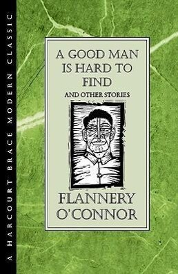 A Good Man Is Hard to Find and Other Stories als Buch