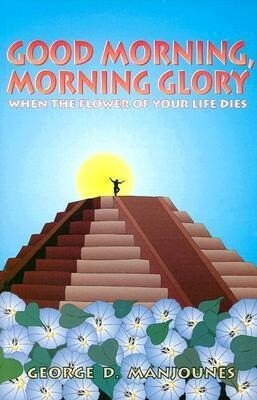 Good Morning, Morning Glory: When the Flower of Your Life Dies als Buch