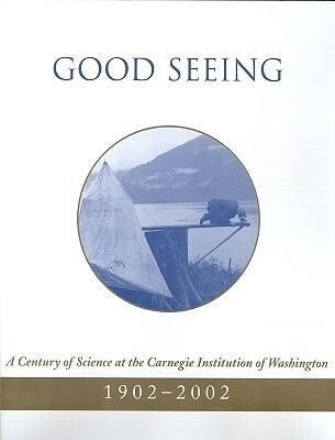 Good Seeing: A Century of Science at the Carnegie Institution of Washington, 1902-2002 als Buch