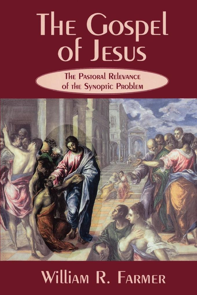 The Gospel of Jesus: The Pastoral Relevance of the Synoptic Problem als Taschenbuch