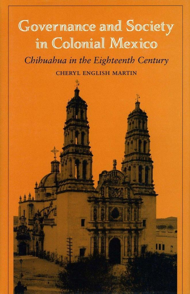 Governance and Society in Colonial Mexico: Chihuahua in the Eighteenth Century als Taschenbuch